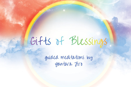 Gifts of Blessings – Guided Meditations by Yantara Jiro